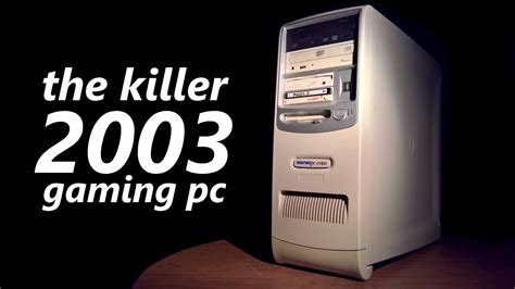 The Killer 2003 Gaming PC - YouTube